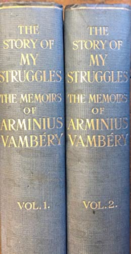 The Story Of My Struggles. The Memoirs Of Arminius Vambery.