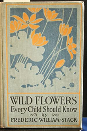 Wild Flowers Every Child Should Know: Frederic William Stack