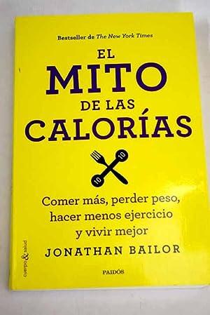 El mito de las calorias: comer más,: Bailor, Jonathan