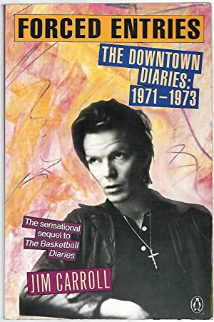 Forced Entries: The Downtown Diaries: 1971-1973: Jim Carroll