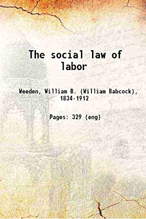 The social law of labor (1882)[HARDCOVER]: William B. Weeden