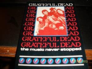 Grateful Dead. The Music Never Stopped.