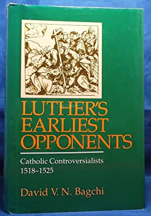 Luther's Earliest Opponents: Catholic Controversialists, 1518-1525