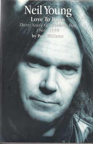 Neil Young. Love to Burn. Thirty Years of Speaking Out. 1966-1996.