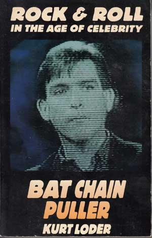 Bat Chain Puller. Rock and Roll in the Age of Celebrity.