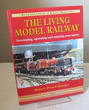 The Living Model Railway : Developing, Operating and Enjoying Your Layout (Library of Railway Mod...