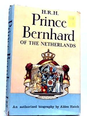 H. R. H. Prince Bernhard of the: Alden Hatch