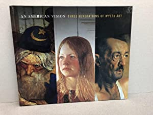 An American Vision Three Generations of Wyeth Art by James,Andrew Wyeth Thomas Hoving and Lincoln...