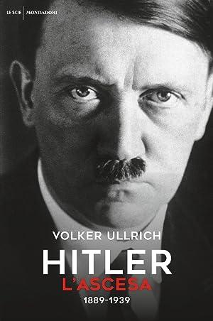 Hitler. L'ascesa. 1889-1939: Ullrich Volker