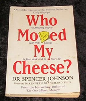 Who Moved My cheese?: Dr Spencer Johnson