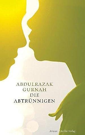 Die Abtrünnigen : Roman. Aus dem Engl.: Gurnah, Abdulrazak: