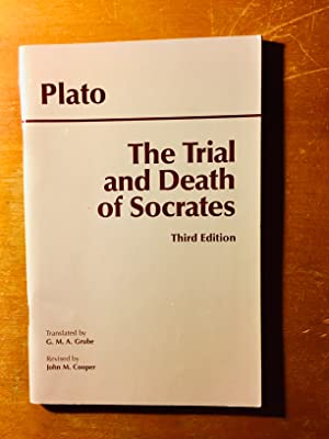 The Trial and Death of Socrates: Plato; John M.