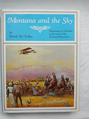 Montana and the Sky - The Beginning: Wiley, Frank W.