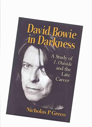 David Bowie in Darkness: A Study of 1. Outside and the Late Career -by Nicholas P Greco -a Signed...
