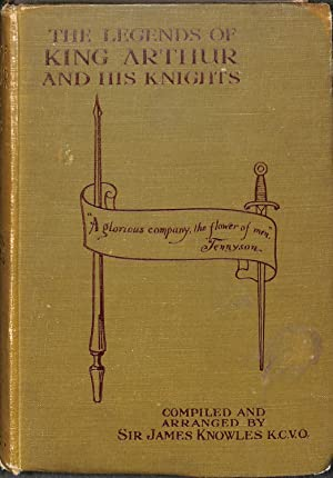 The Legends of King Arthur and His: Knowles, James (Sir)