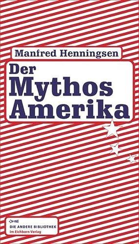 Der Mythos Amerika (Die Andere Bibliothek, Band: Henningsen, Manfred: