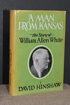 A Man From Kansas; The Story of William Allen White