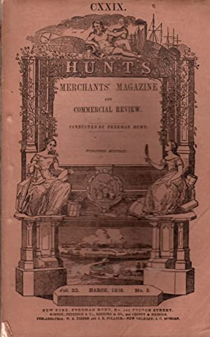Hunt's Merchants' Magazine and Commercial Review: Vol. XXII, No. III: March, 1850