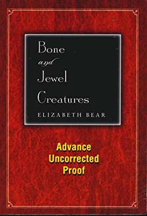 Bone and Jewel Creatures Advance Uncorrected Proof: Elizabeth Bear