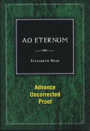 Ad Eternum Advance Uncorrected Proof: Elizabeth Bear