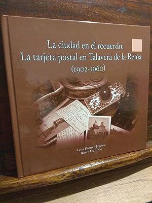 Imagen del vendedor de La ciudad en el recuerdo: La tarjeta postal en Talavera de la Reina (1902-1960) a la venta por Libros Antuñano
