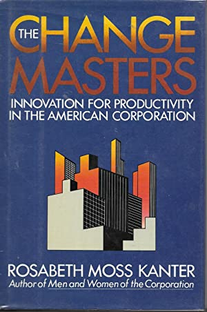 The Change Masters: Innovations for Productivity in the American Corporation
