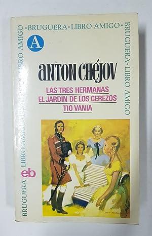 Las tres hermanas / El jardin de: Anton Chéjov