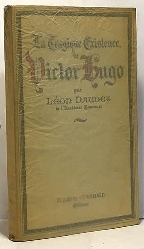 La tragique existence de Victore Hugo: Daudet Léon