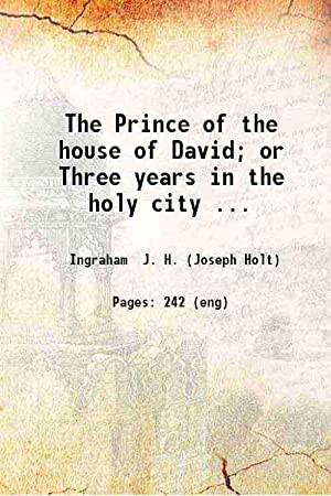 The Prince of the house of David: Joseph Holt Ingraham(Ed.)