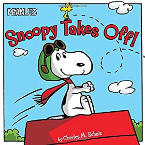 Snoopy Takes Off! (Peanuts): Schulz, Charles M.