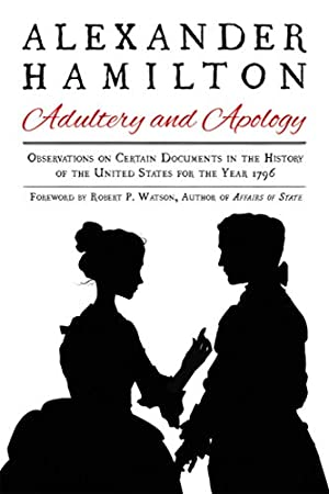 Alexander Hamilton: Adultery and Apology: Observations on: Hamilton, Alexander