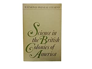 Science in the British Colonies of America: Stearns Raymond Phineas