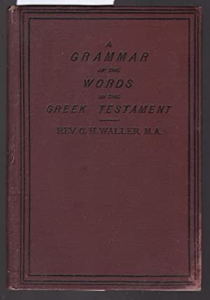 A Grammar of the Words in the Greek Testament