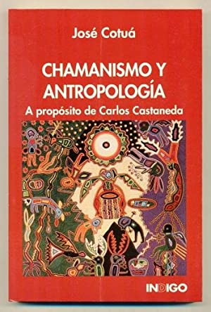 CHAMANISMO Y ANTROPOLOGIA. A Proposito de Carlos: COTUA, JOSE