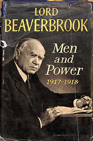 Men and Power 1917, 1918: Lord Beaverbrook