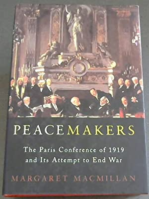 Peacemakers: The Paris Peace Conference of 1919: MacMillan, Margaret