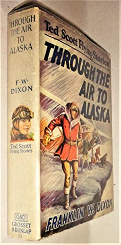 Through the Air to Alaska; Or, Ted Scott's Search in Nugget Valley,