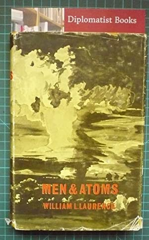 Men and Atoms: The Discovery, the Uses: Laurence, William L