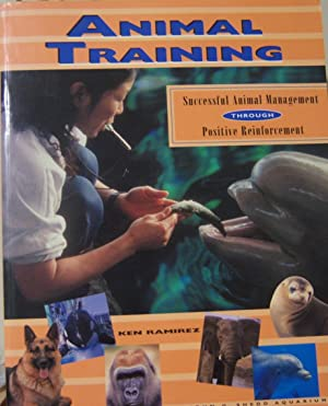 Animal Training: Successful Animal Management Through Positive: Ken Ramirez