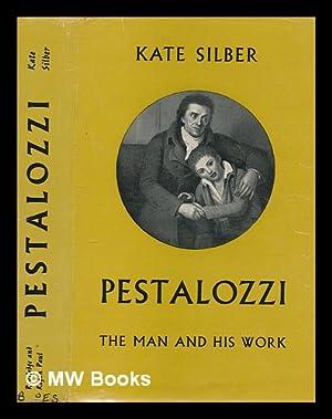 Pestalozzi : the man and his work: Silber, Käte