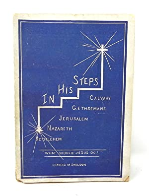 """In His Steps """"What Would Jesus Do?"""": Charles M. Sheldon"""