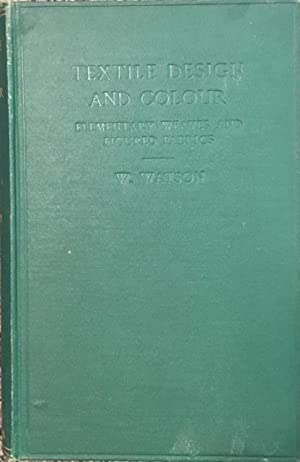 TEXTILE DESIGN AND COLOUR: Elementary Weaves and: Watson, William, F.T.I