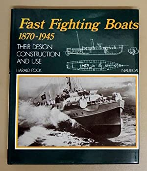 Fast Fighting Boats 1870 - 1945: Their: Fock, Harald