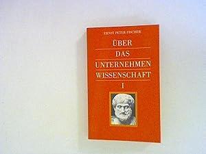 Über das Unternehmen Wissenschaft I: Fischer, Ernst Peter: