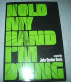 Hold My Hand I'm Dying: A Novel: Davis, John Gordon