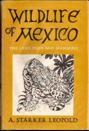 Wildlife of Mexico: Game Birds and Mammals.: LEOPOLD, Starker