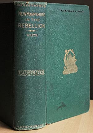 New Hampshire in the Rebellion. Containing Histories: Waite, Major Otis