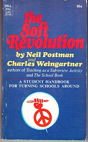 The Soft Revolution: A Student Handbook for: Postman, Neil &