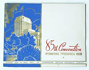 85th Convention International Typographical Union August 16th to 23rd 1941 Vancouver British Colu...