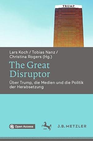 Bild des Verkäufers für The Great Disruptor : Über Trump, die Medien und die Politik der Herabsetzung zum Verkauf von AHA-BUCH GmbH